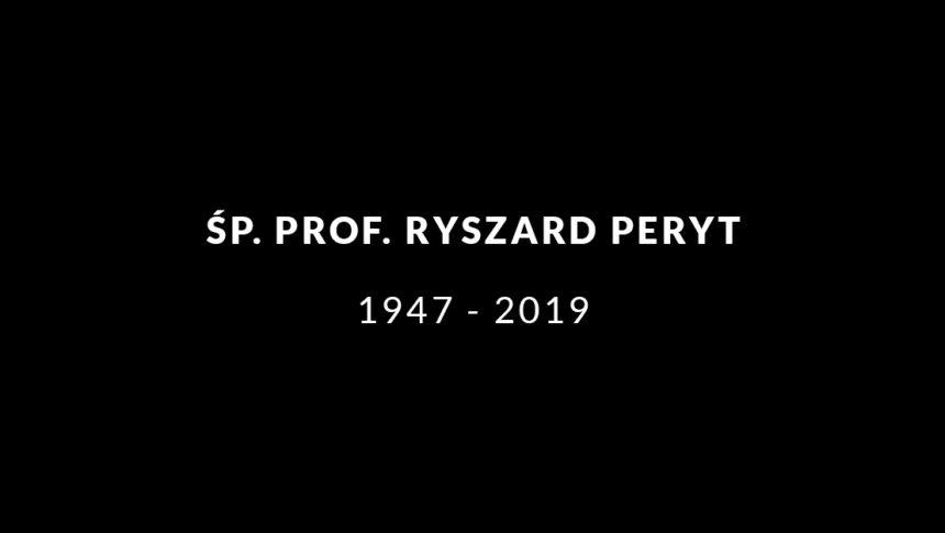 ŚP. PROF. RYSZARD PERYT. 1947-2019