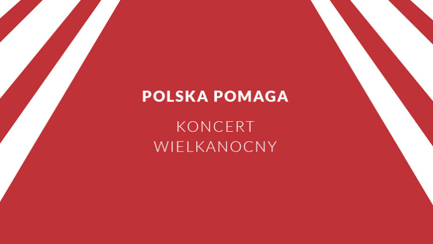 Polska Pomaga Koncert Wielkanocny Polska Opera Królewska