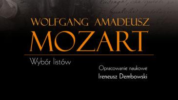 Wolfgang Amadeusz Mozart. Wybór listów, red. naukowa Ireneusz Dembowski, PWN, Warszawa 2019