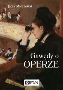 Gawędy ooperze / Jacek Marczyński. PWN, Warszawa 2019.
