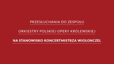 przesłuchania do zespołu Orkiestry Polskiej Opery Królewskiej na stanowisko koncertmistrza wiolonczel